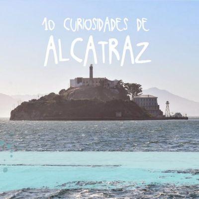 10 CURIOSIDADES DE ALCATRAZ QUE TE SORPRENDERÁN