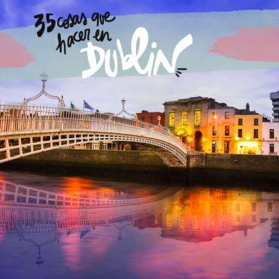 35 COSAS QUE VER Y HACER EN DUBLÍN