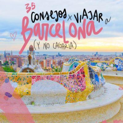 35 CONSEJOS PARA VIAJAR A BARCELONA (Y NO CAGARLA)