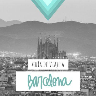 GUÍA DE VIAJE A BARCELONA: TODA LA INFORMACIÓN QUE NECESITAS
