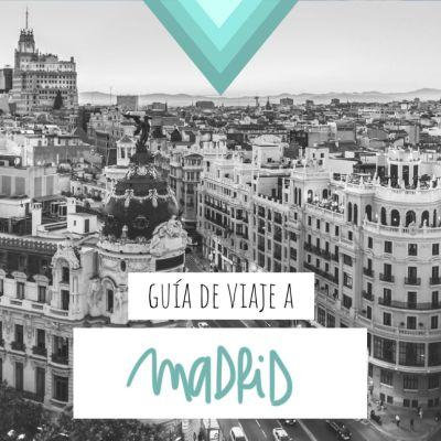 GUÍA DE VIAJE A MADRID: TODA LA INFORMACIÓN QUE NECESITAS