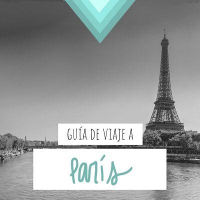 GUÍA DE VIAJE A PARÍS: TODA LA INFORMACIÓN QUE NECESITAS