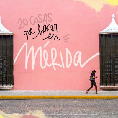 20 COSAS QUE VER Y HACER EN MERIDA (MÉXICO)
