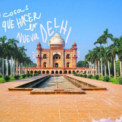 20 COSAS QUE VER Y HACER EN NUEVA DELHI