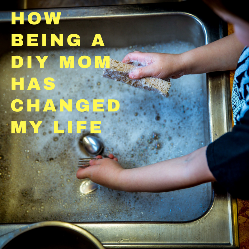 How being a diy mom has changed my life