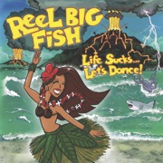 Reel Big Fish Life Sucks...Let's Dance!