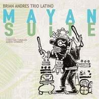 Brian Andres Trio Latino Mayan Suite