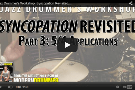 VIDEO! Jazz Drummer's Workshop: Syncopation Revisited, Part 3: 5/4 Applications (From the August 2014 Issue)