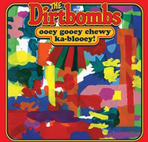 The Dirtbombs Ooey Gooey Chewy Ka-Blooey