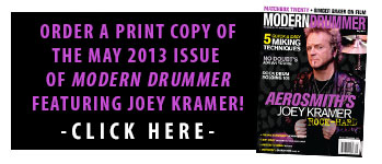 Get a print copy of the The May 2013 Issue of Modern Drummer magazine featuring Aerosmith's Joey Kramer