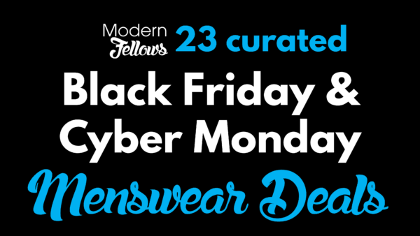 Our 23 Favorite Menswear Black Friday and Cyber Monday Coupons, Codes and Deals for 2017
