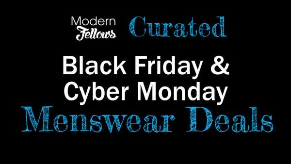 My Favorite 2019 Menswear Black Friday and Cyber Monday Coupons, Codes and Deals