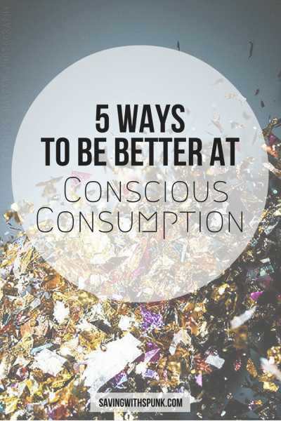 5 Ways to be Better at Conscious Consumption