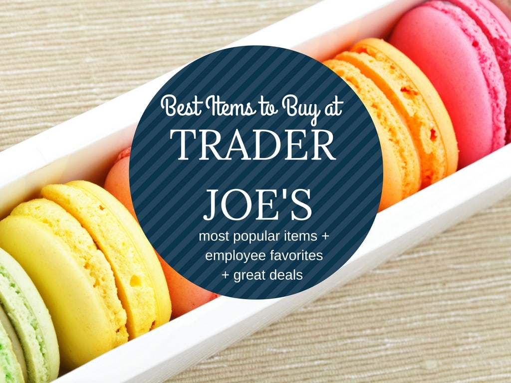 Best Items to Buy at Trader Joe's. The list includes the most popular items, employee's favorites, and great deals.