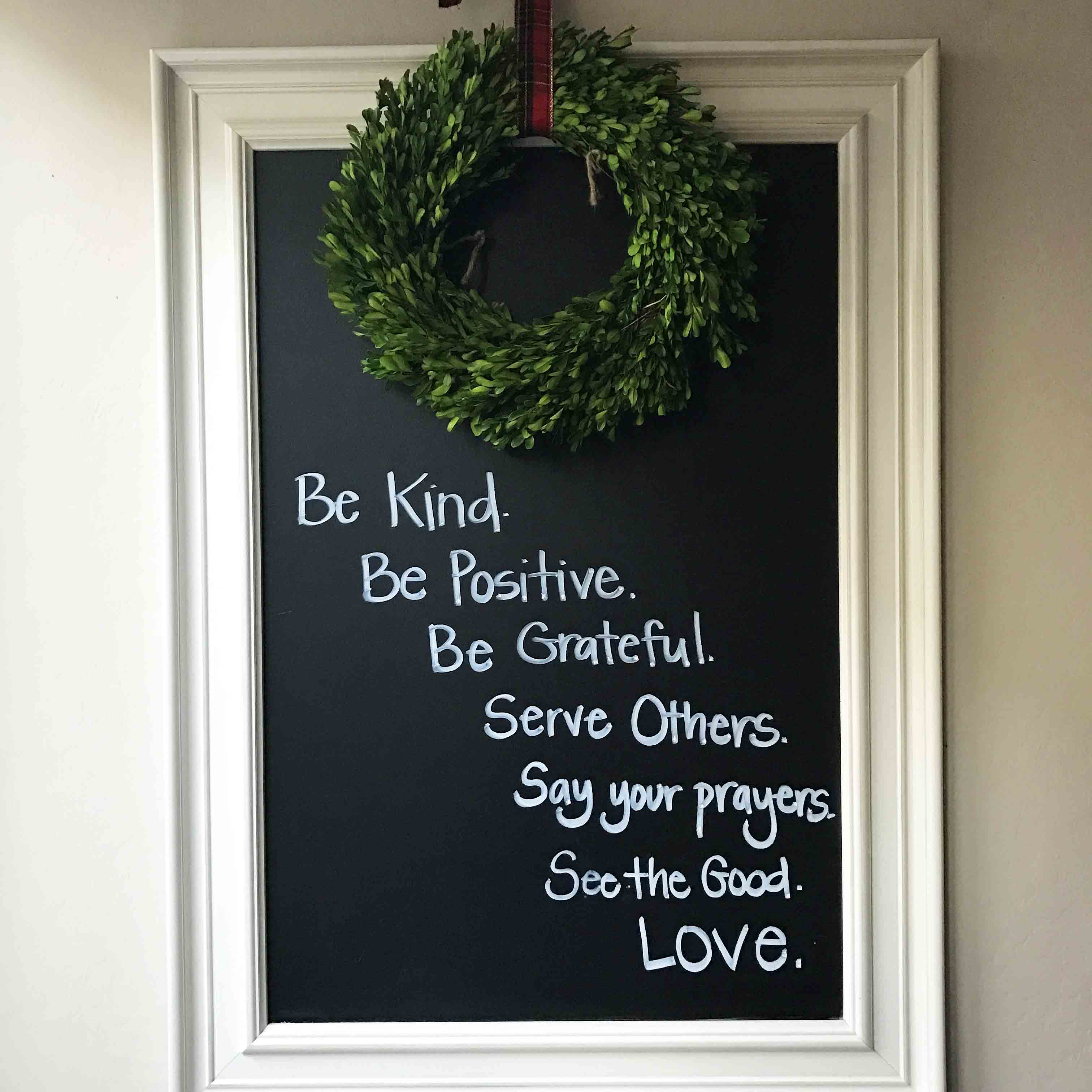 Christmas Decor Ideas by Modern Honey. Beautiful ways to transform your home for Christmas. Inspirational Chalkboard -- Be Kind. Be Positive. Be Grateful. Serve Others. Say your Prayers. See the Good. Love.