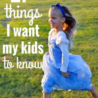 27 Things I Want My Kids to Know