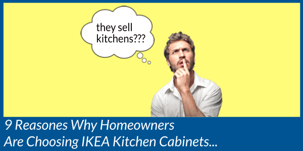 10 Reasons Why More Homeowners Are Choosing Ikea Kitchen Cabinets