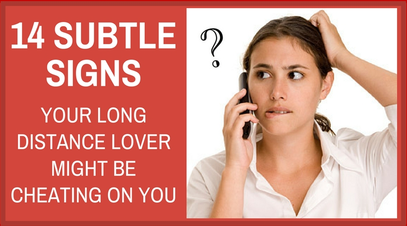Signs my boyfriend is cheating in a long distance relationship