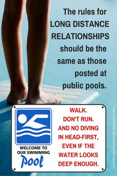The rules for long distance relationships should be the same as those posted at public pools.