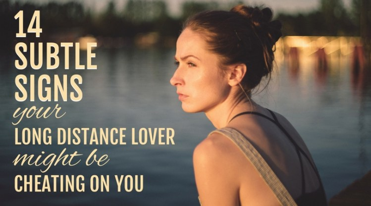 14 Subtle Signs Your Long Distance Lover May Be Cheating On You