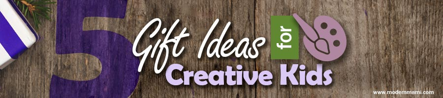 Holiday Gift Ideas for Creative Kids