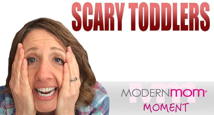 SCARY TODDLERS!! A ModernMom Moment