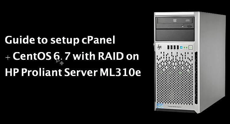 Guide to setup cPanel + CentOS 6.7 with RAID on HP Proliant Server ML310e