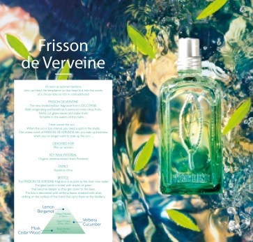 As soon as summer beckons, who can resist the temptation to dive head first into the scents of a citrusy note so rich in contradictions? FRISSON DE VERVEINE The new limited-edition fragrance from L'OCCITANE. Both invigorating and beneficial, it seems to invite citrus fruits, freshly cut green leaves and water fruits to bathe in the waters of the rivers… Here comes the sun… When the sun is too intense, you need a spot in the shade. The unisex scent of Frisson de Verveine lets you soak up freshness when you no longer want to soak up the sun… DESIGNED FOR Men or women KEY RAW MATERIAL Organic verbena extract from Provence FAMILY Aqueous citrus BOTTLE The Frisson de Verveine fragrance is as pure as the clear river water. The glass bottle is tinted with shades of green that become deeper as they get closer to the base. The box is decorated with verbena leaves streaked with silver, drifting on the surface of the rivers that carry them to the distillery.