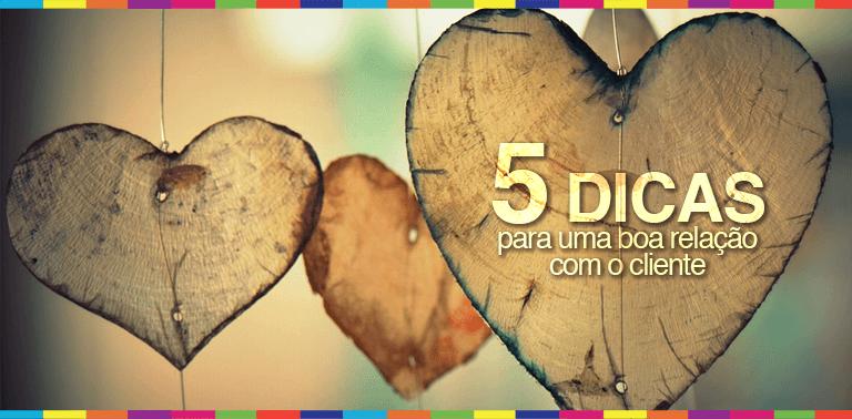 5 dicas para um bom relacionamento com o cliente