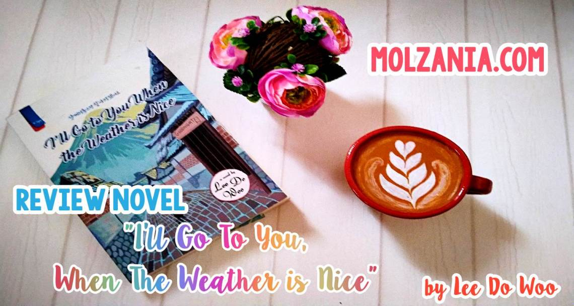Review Novel I'll Go Tou You, When The Weather is Nice oleh Lee Do Woo
