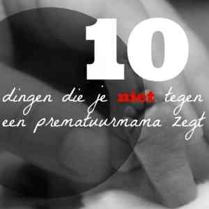 10 dingen die je niet tegen een prematuurmama zegt