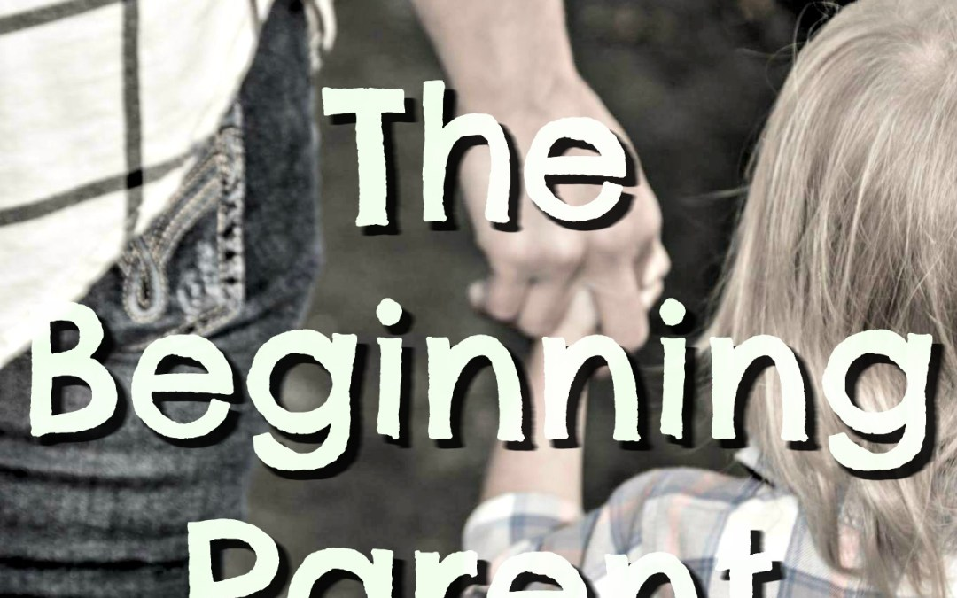 The Beginning Parent