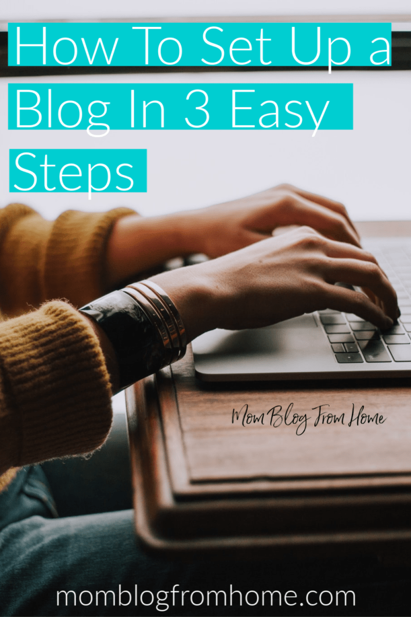 How To Set Up a Blog In 3 Easy Steps - Mom Blog From Home