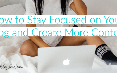 How to Stay Focused on Your Blog and Create More Content