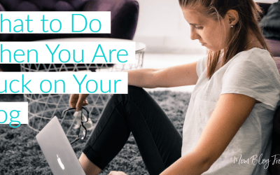 What to Do When You Are Stuck on Your Blog