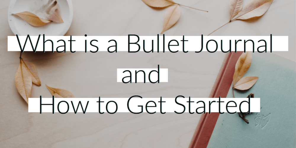 What is a Bullet Journal and How to Get Started