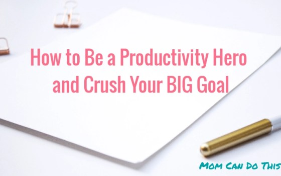 How to Be a Productivity Hero and Crush Your BIG Goal