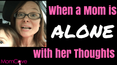 when a mom is alone with her thoughts