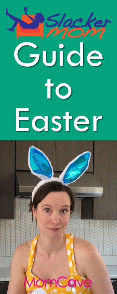 This image has an empty alt attribute; its file name is Slacker-Moms-Guide-to-Easter-Easter-Parenting-Hacks-MomCave.jpg
