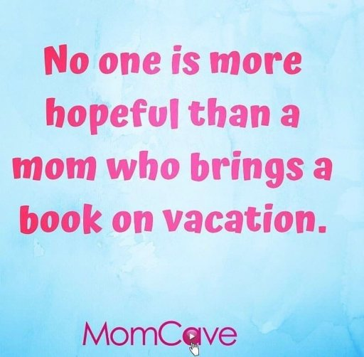 """Meme about Moms and Reading Books. """"No one is more hopeful than a mom who brings a book on vacation"""" MomCave MomCaveTV"""