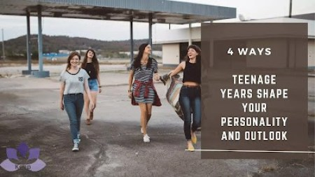 4 Ways Teenage Years Shape Your Personality and Outlook