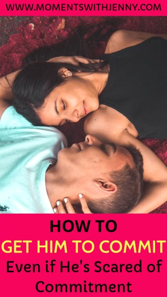 How to get him to commit
