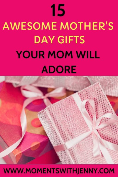 15 awesome mother'd day gifts your mom will adore