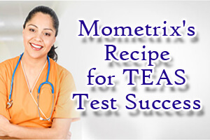 Mometrix's Recipe for TEAS Test Success – Learn how to ace your TEAS test and get into the nursing school of your choice.
