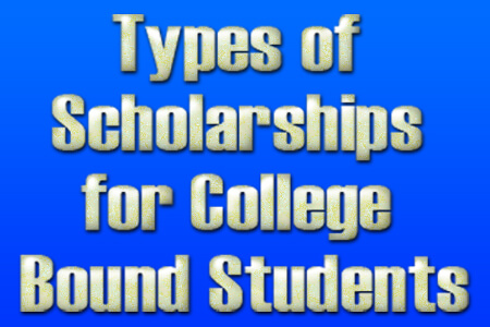 Types of Scholarships for College Bound Students