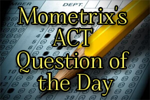 Mometrix's ACT Question of the Day