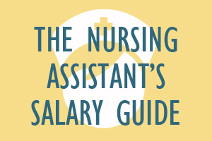 The Nursing Assistant's Salary Guide