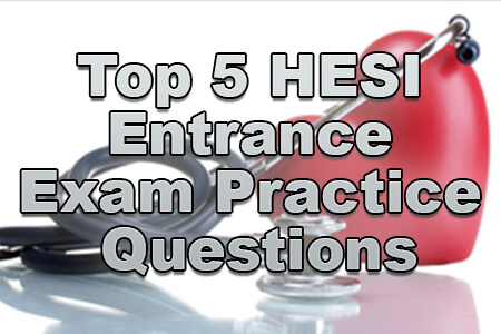 Top 5 HESI Entrance Exam Practice Questions