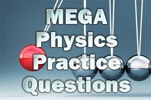 MEGA Physics Practice Questions