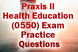 Praxis II Health Education (0550) Exam Practice Questions